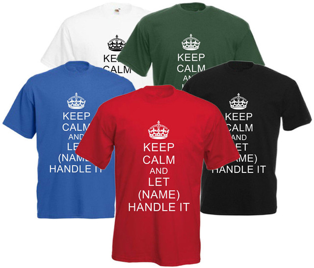 831bc7a5 Keep Calm and Let (your name) Handle It T Shirt Personalised Custom Printed Tee  Designs Your Logo Men Women XS-XXXL