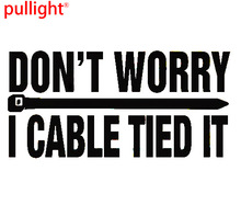 DONT WORRY - I CABLE TIED IT funny cable tie Car Sticker Cool Graphics Decor Decals