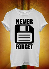 Never Forget Floppy Disc Hipster Men Women Unisex T Shirt  Top Vest 1110 New Shirts Funny Tops Tee