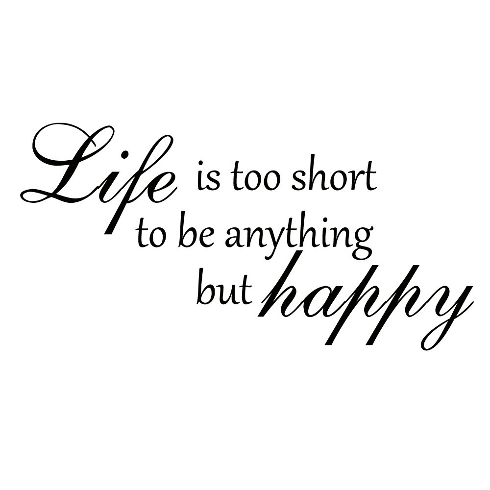 Lifes Too Short Quotes Home Wall Decal Quote Life Is Too Short To Be Anything But Happy
