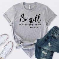 Werden Immer Noch Und Wissen, Dass ICH Gott Bin Grafik T Hemd Religiöse Bibel Vers Christian Inspirational Camiseta Rosa Feminina Goth tops