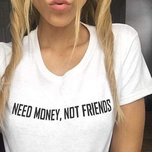 Need Money Not Friends T Shirt Trending Slogan T-shirts Quotes Trendy Tumblr Tee Outfits