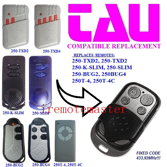TAU 250-TXD2,250-K-SLIM,250-SLIM,250 BUG2,250BUG4,250T-4,250T-4C remote control replacement FIXED CODE 433,92MHZ