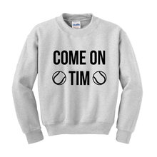 COME ON TIM Slogan Sweatshirt Funny Wimbledon Tim Henman Tennis Clothing Sportswear Gift More Size and Color-E500