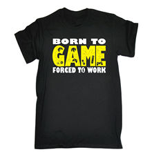 Born To Game Forced To Work T-SHIRT Geek Gaming Gamer Tee Funny Gift Birthday T Shirt Male Hipster Brand Clothing Tees Casual