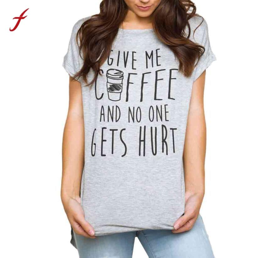 Feitong 2017 T Shirt Women GIVE ME COFFEE Letter Print T-Shirt Women Short Sleeve Casual Summer Top Tee Shirt Femme ...