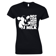 """Not Your Mom Not Your Milk"" women's t-shirt / 5 Colors"