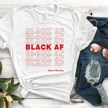 Black AF Have A Nice Day red Women tshirt Cotton Casual Funny t shirt Gift 90s