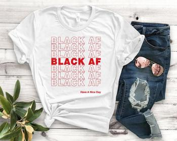 Black AF Have A Nice Day red Women tshirt Cotton Casual Funny t shirt Gift 90s Lady Yong Girl High quality Drop Ship S-830