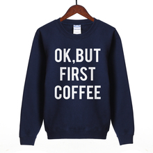 Ok ,But First Coffee letters funny women hoodies 2019 spring new style pp brand tracksuit Harajuku lady fleece sweatshirt