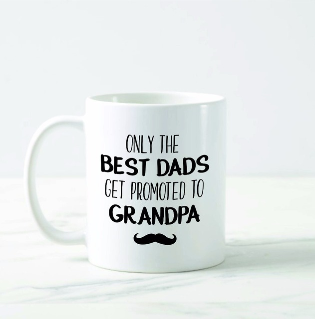 72bfc8e50c4 US $12.9  Only The Best Dads Get Promoted To Grandpa mugs beer cup coffee  mug tea cups home decor novelty friend gift birthday gifts-in Mugs from  Home ...