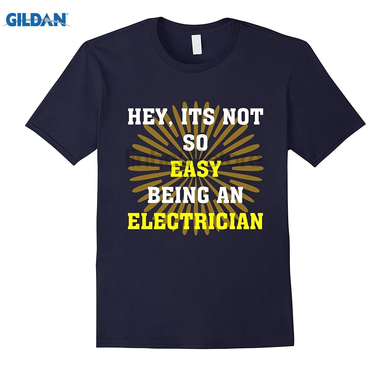 Tops & Tees T-shirts Gildan Hey It S Not So Easy Being An Electrician T Shirt Summer T-shirt