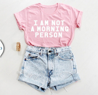 I AM NOT A MORNING PERSON Funny Letter Print T Shirt Women Sexy T Shirt Summer