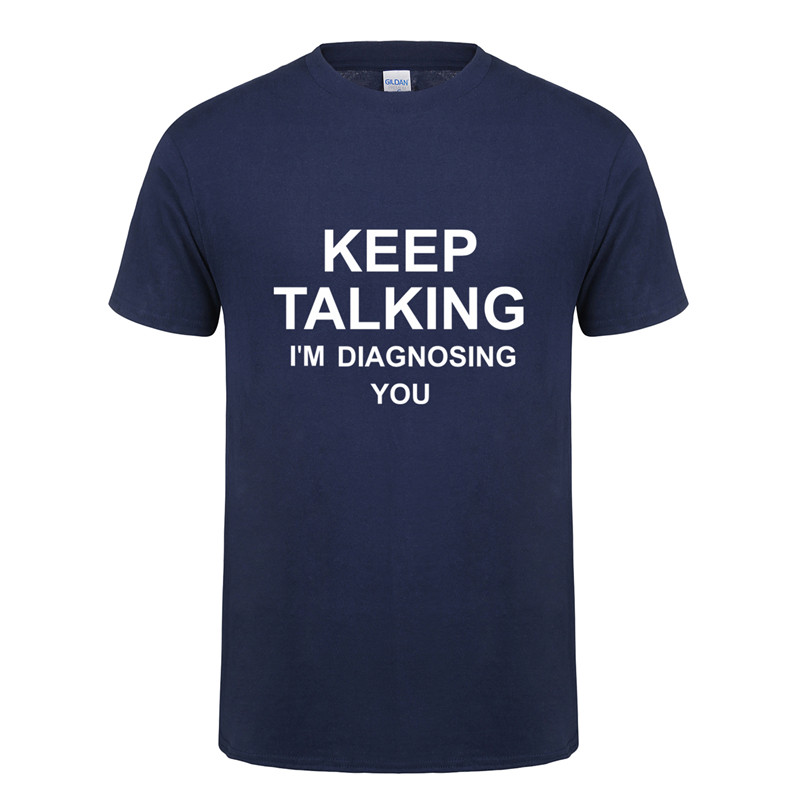 Verão Novo Manter Falando Que Eu sou Médico Diagnosticar Você T-shirt Dos Homens T Shirt de Algodão de Manga Curta T-shirt Dos Homens do Psicólogo Tops OT-740