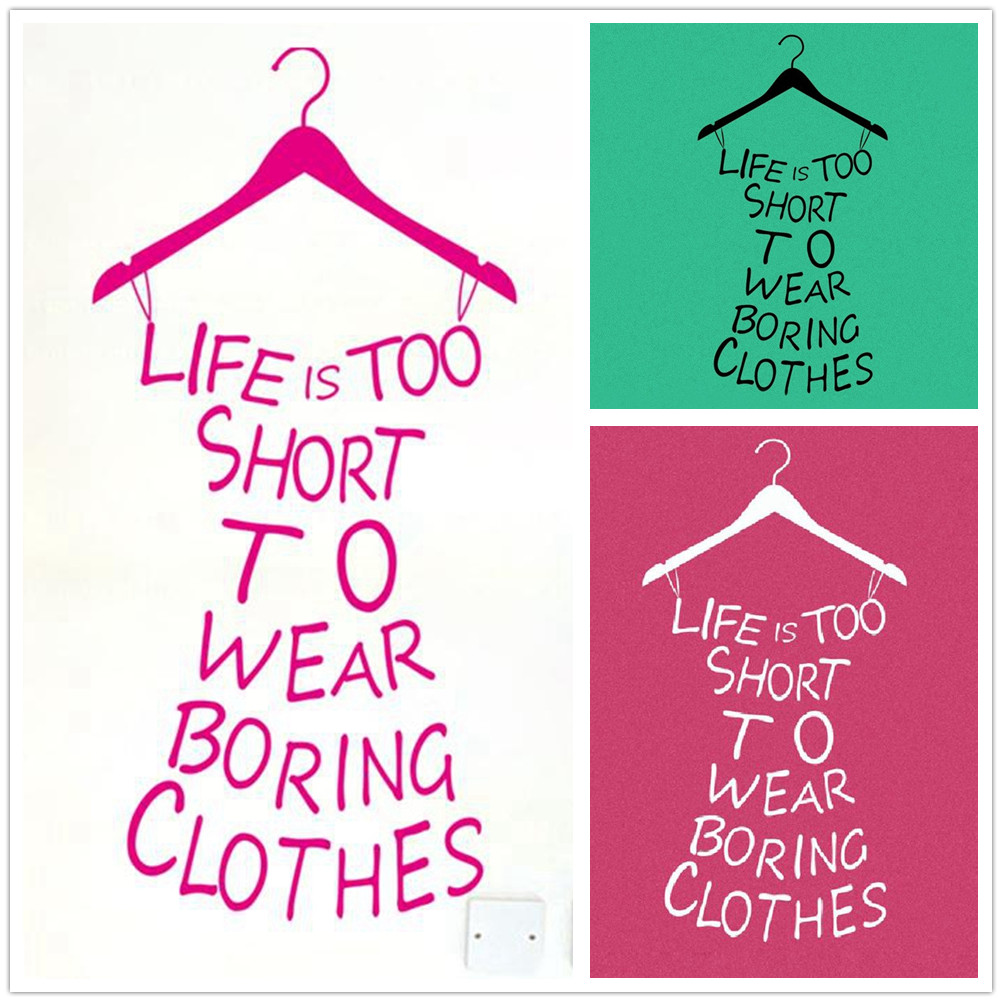 Clothes Quotes Us 3 Cool Dress Shape Life Is Too Short To Wear Boring Clothes Quotes Wall Stickers For Girls Room Bedroom Wardrobe Wall Art Stickers In Wall