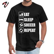 Eat Sleep Soccer Repeat 2019 Fashion Men T-Shirt Crewneck Godfather Sleeve Meme T Shirt Printed Shirts Wholesale