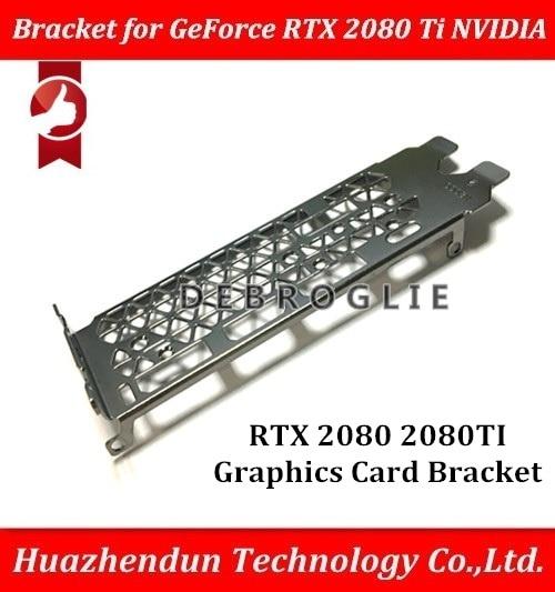 DEBROGLIE  Full High Proflie Bracket  For  GeForce  RTX 2080 RTX 2080 Ti  NVIDIA  2080ti  Baffle RTX2080ti