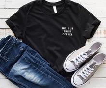 OK But First Coffee pocket Women tshirt Cotton Casual Funny t shirt For Lady Yong Girl Top Tee Drop Ship S-163