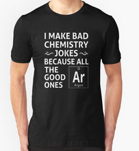 Funny Graphic Tees Gildan Short O-Neck Best Friend I Make Bad Chemistry Jokes Funny Slogan Pun Shirts For Men