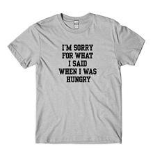 Im sorry for what I said when I was hungry.Funny Unisex T-shirts various colours Free shipping Harajuku Tops Fashion Classic цена и фото