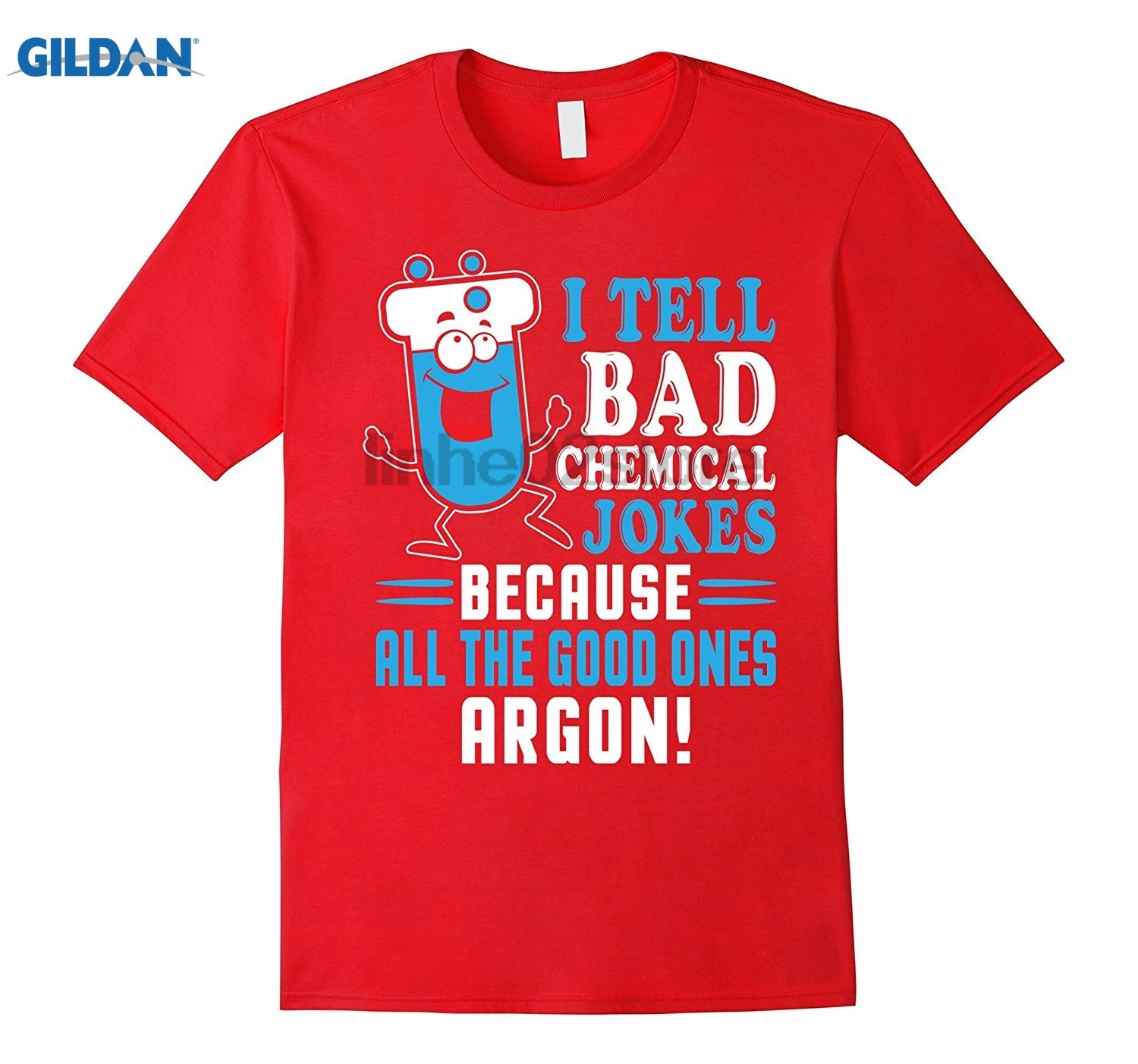 GILDAN I Tell Bad Chemical Jokes Because All Good Ones Argon Tshirt Mothers Day Ms. T-shirt summer dress T-shirt