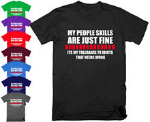 MY PEOPLE SKILLS ARE JUST FINE T Shirt Funny Rude Sarcastic Joke Novelty  Print Mens Short Sleeve Hot free shipping