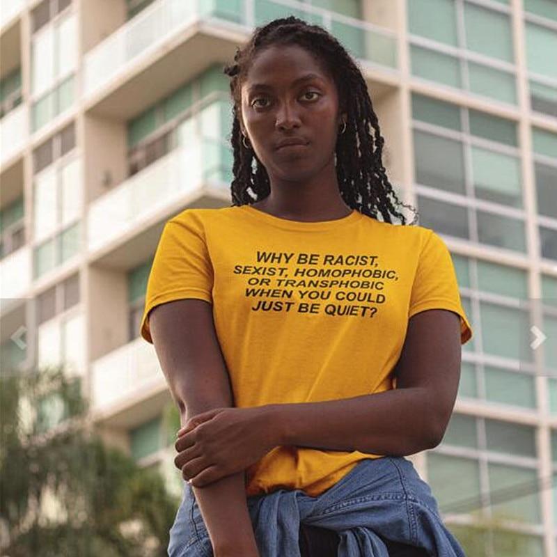 Женская футболка Why Be Racist Sexist Homophobic Transphobic когда вы могли бы просто быть тихим хлопковая Футболка для девочки Прямая поставка Z-5