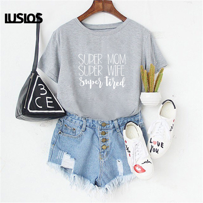 LUSLOS Super Mom Super Wife Super Tired Female T Shirt 3 Colors Women Summer Short Sleeve Letter Print Plus Size T-shirts 2019