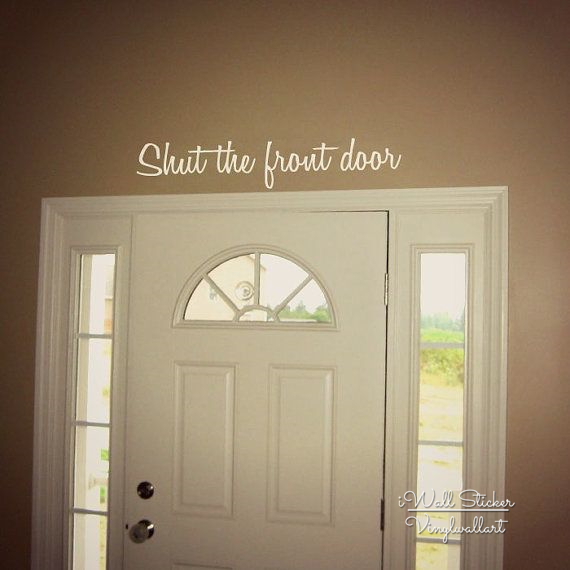 Antigue Door With Quote : Shut the front door quote wall sticker home