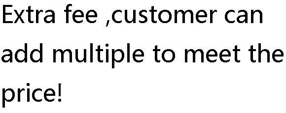 Extra Fee ,customer can add multiple to meet the price!