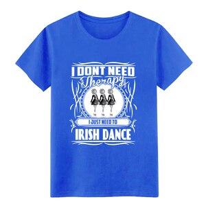 Image 5 - Uomini Irish dance non HO bisogno di terapia Solo bisogno di danza t camicia di Progettazione di cotone formato S 3xl Modello pazzo di Nuovo Modo camicia