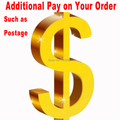 Additional Pay on Your Order in My Store Such as Make Up the Postage or Shipping Fee