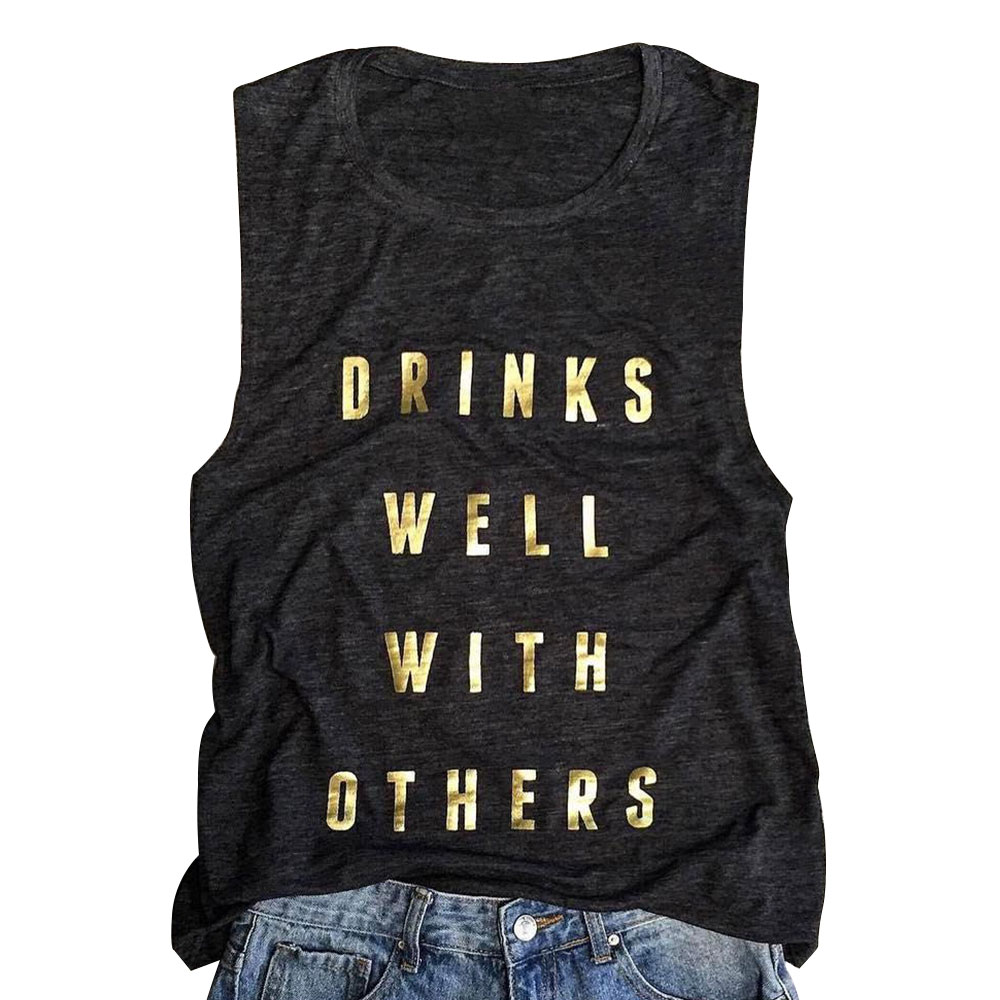 Women   Tank     Tops   Sleeveless t shirt O-Neck Drinks Well With Others Gold Letter Vest Summer Casual Female Tee Fashion Ladies   Tops