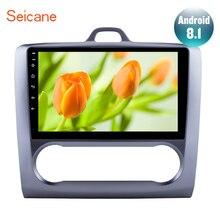 Seicane для 2004 2005 2006-2011 Ford Focus Exi на Android 8,1 2 DIN 9 дюймов gps навигация Сенсорный экран четырехъядерный автомобильный радиоприемник 3g