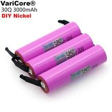 VariCore 새로운 ICR18650 30Q 18650 3000mAh 리튬 충전지 + DIY 니켈 배터리