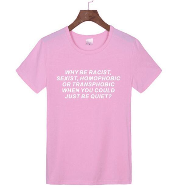 """Why be Racist When You Could Just be Quiet ""Shirt Tumblr Outfit T-shirt Human Rights Unisex t shirt feminist women tops"