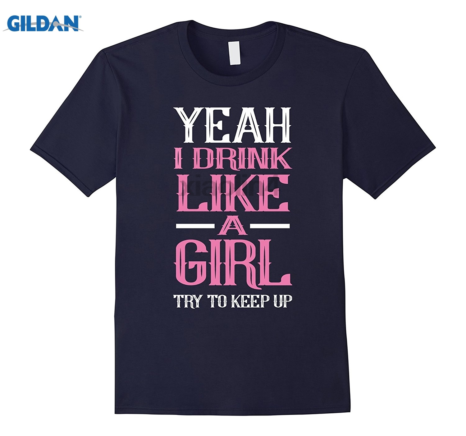 GILDAN Yeah I Drink Like Girl Try To Keep Up Tee Shirt Funny T-shirt summer dress T-shirt