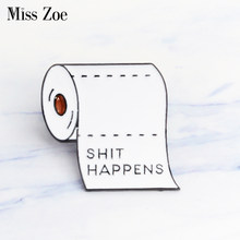 SHIT HAPPENS enamel pin Roll paper Brooches Gift for friend Punk Dark icon Pin Badge Button Lapel pin for Clothes Jeans cap bag(China)