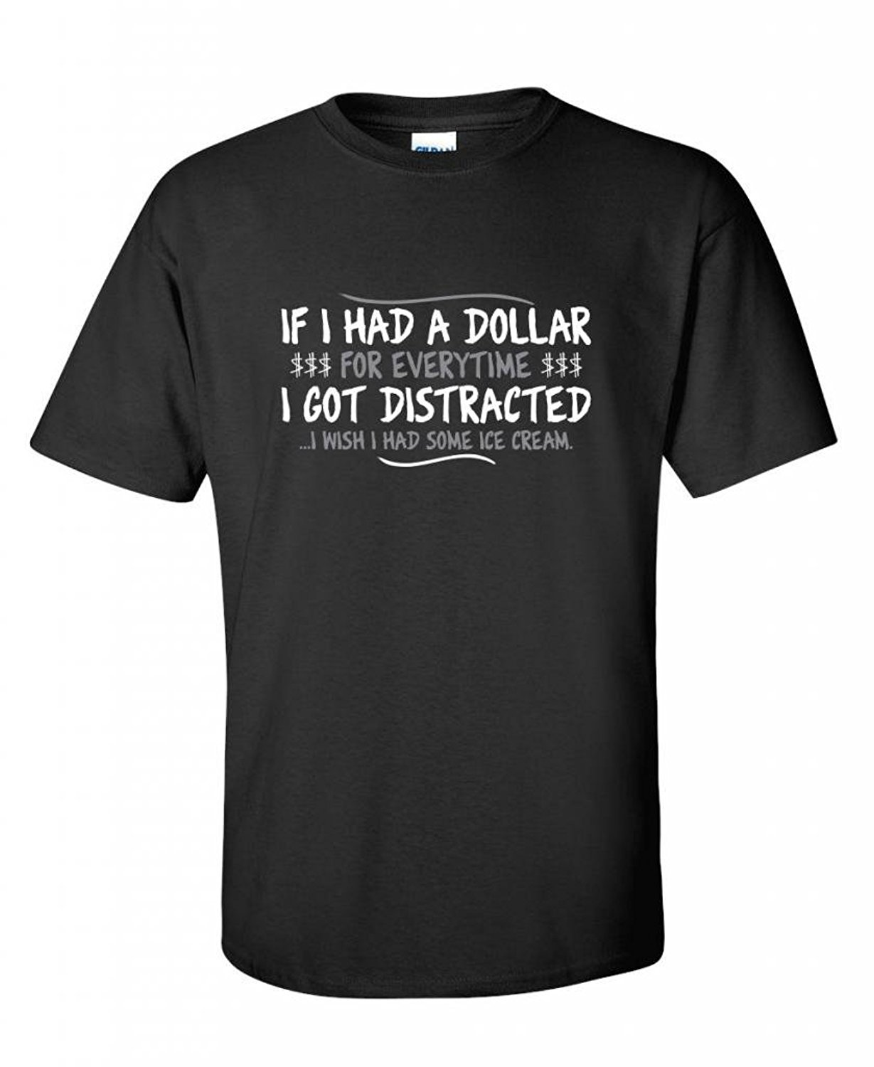 Design t shirt maker free - Shirt Maker If I Had A Dollar For Everytime I Got Distracted Sarcastic Very Men S Design