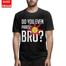 Dark Souls Praise The Sun T shirt For Male Do You Even Bro Tee Great T-Shirt Crewneck S-6XL Plus Size Tshirt