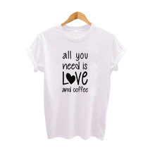Summer 2017 Harajuku Coffee Slogan T Shirt All You Need is Love And Coffee Graphic Tees Women Tumblr Hipster t-shirt Black White