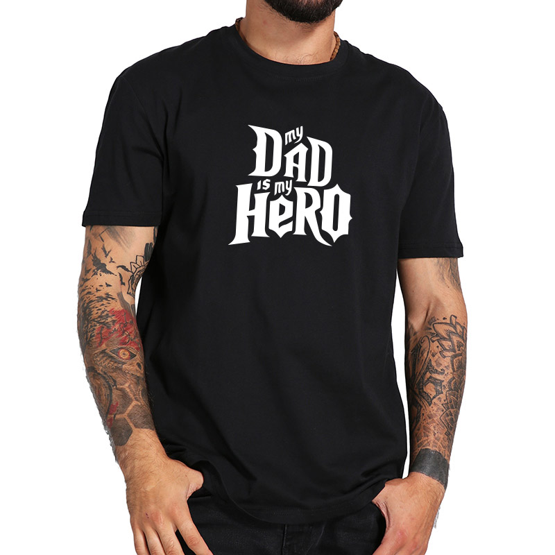 Father Day Gift Tshirt My Dad Is My Hero Summer Tops Man 100% Cotton Breathable Fitness t-shirt US Size