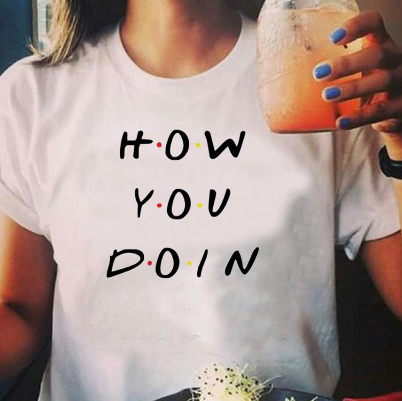 How You Doin Letter Print T Shirt Women Short Sleeve O Neck Loose Tshirt 2019 Summer Women Tee Shirt Tops Camisetas Mujer