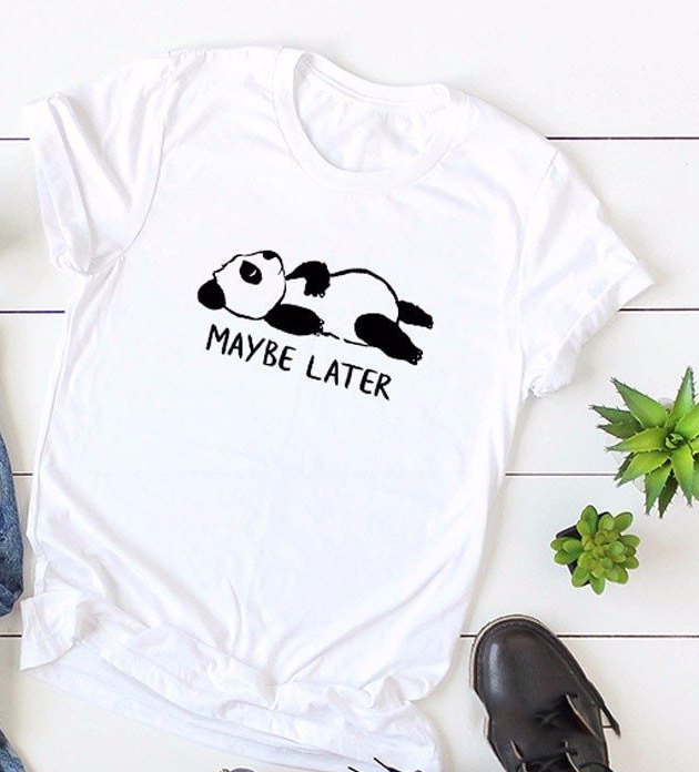 MAYBE LATER Cute Panda Print Women Tshirt Casual Funny T Shirt For Lady Girl Top Hipster Women's Clothing Tumblr Graphic Shirts