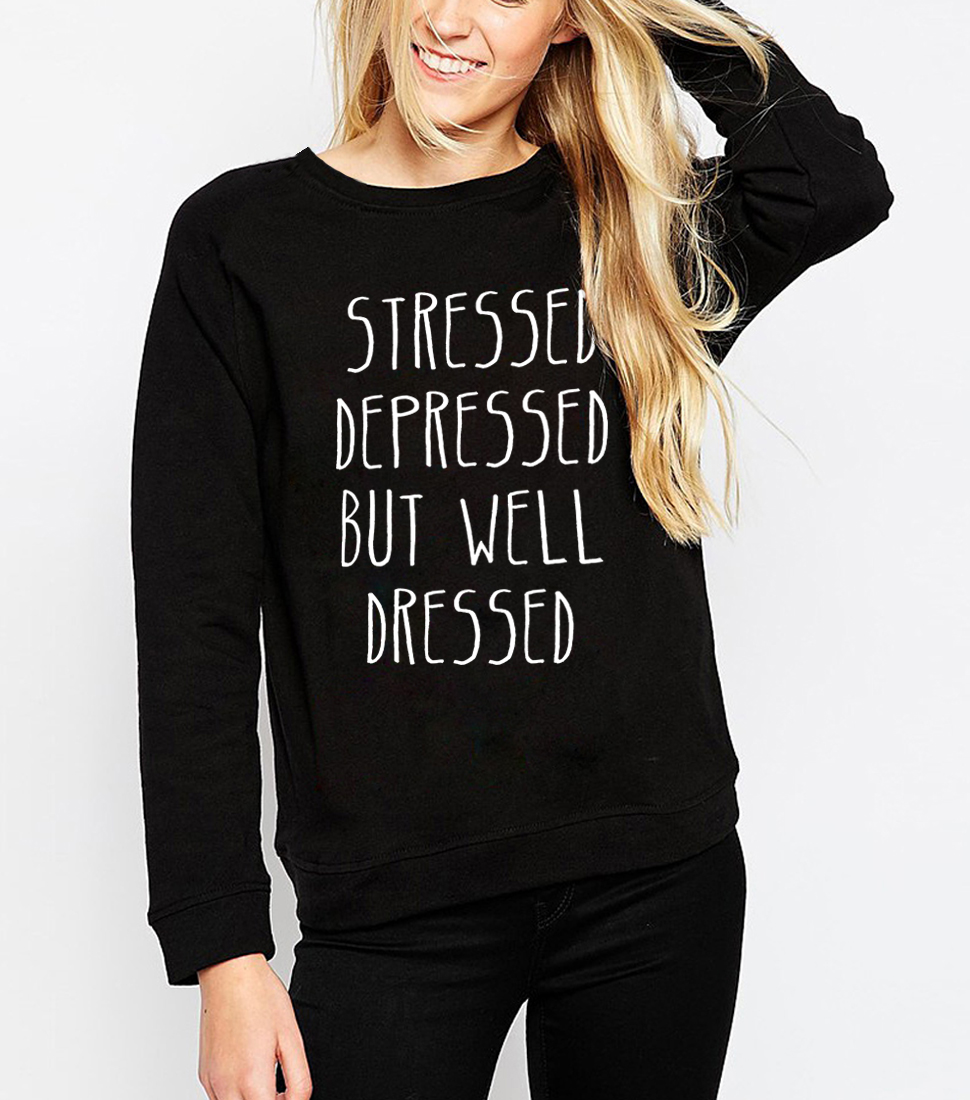 Hoody Of Women 2019 Spring Winter Sweatshirts Hoodies STRESSED DEPRESSED BUT WELL DRESSED Letter Printed Sportwear Harajuku Hot