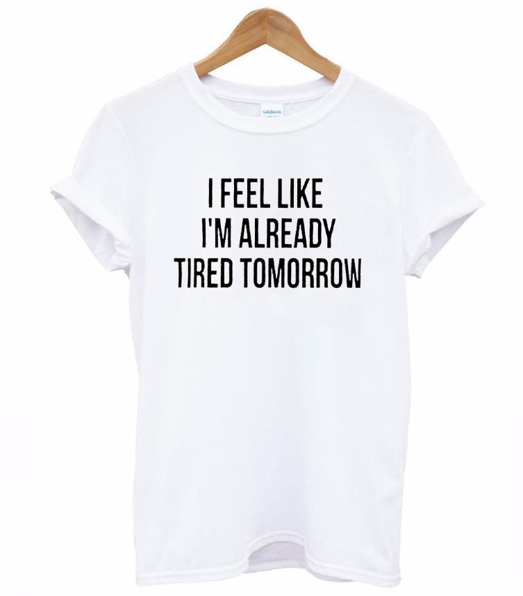 HTB1sIqROVXXXXbQXVXXq6xXFXXXt - I Feel Like Im Already Tired Tomorrow Women T shirt