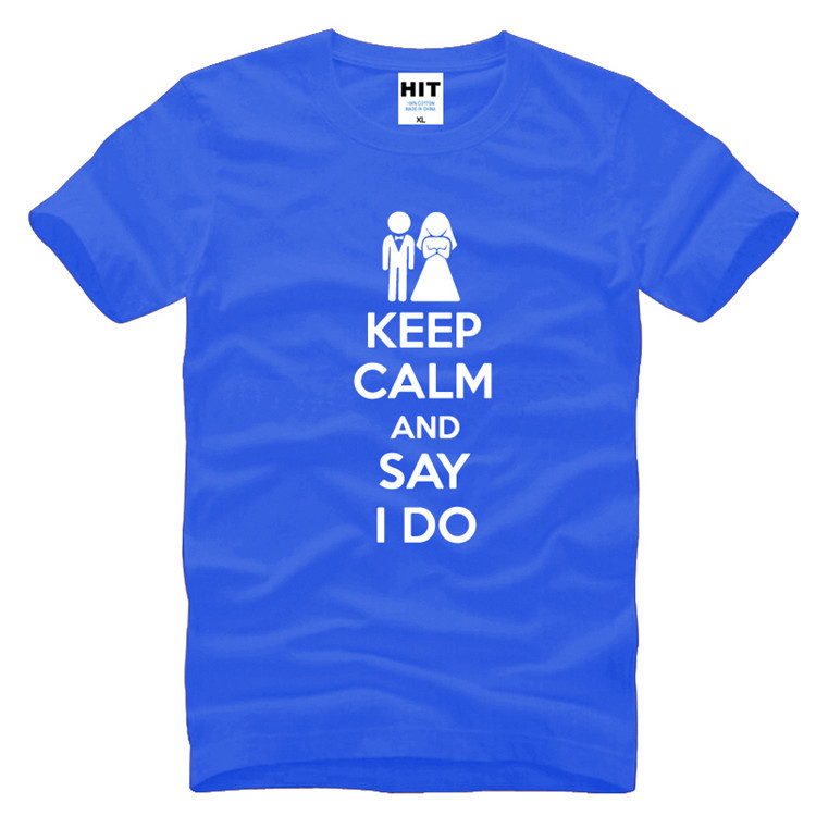 KEEP CALM AND SAY I DO Wedding Gift Men's Funny T-Shirt T Shirt For Men 2016 New Short Sleeve O Neck Cotton Novelty Top Tee image