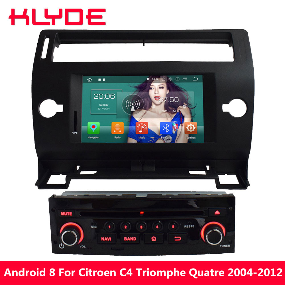 KLYDE Octa Core 4GB Android 8 Car DVD Multimedia Player For Citroen C4 Quatre Triumph 2004 2005 2006 2007 2008 2009 2010 2011 klyde 9 ips 4g android 8 0 octa core 4gb ram 32gb car dvd player radio gps navigation for mazda 3 2004 2005 2006 2007 2008 2009
