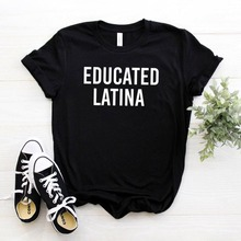Educated Latina Women tshirt Cotton Casual Funny t shirt For