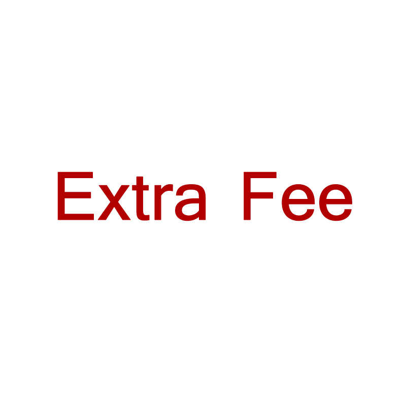 Extra Fee for Customer Pay For The Extra Fee
